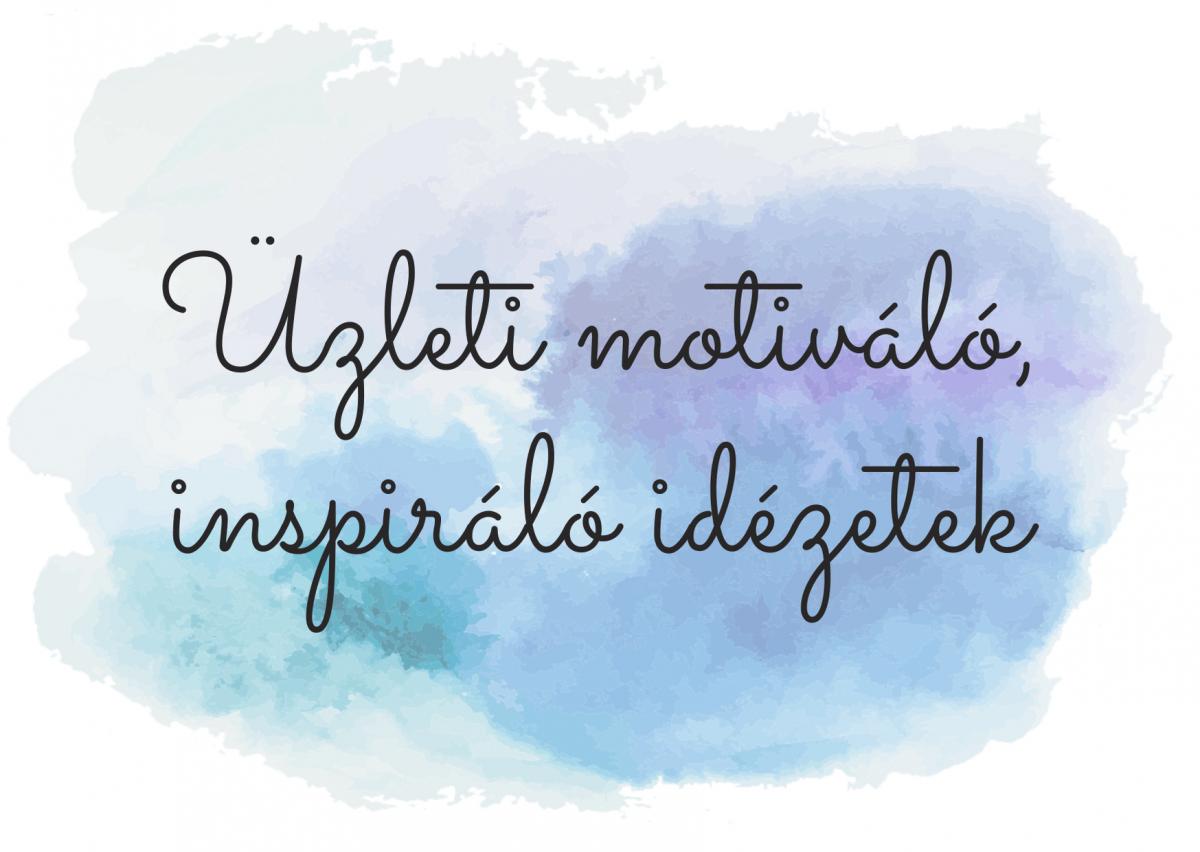üzleti motiváló, inspiráló idézetek